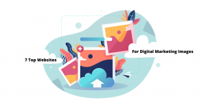 7 Top Websites Where You Can Get Royalty-Free Digital Marketing Images