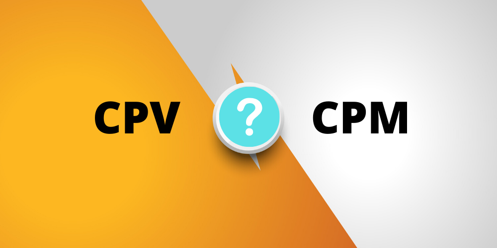 Most people often get confused with the terms CPV and CPM